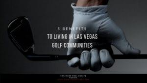 Five Benefits to Living in Las Vegas Golf Communities
